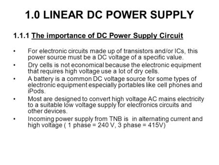 1.0 LINEAR DC POWER SUPPLY 1.1.1 The importance of DC Power Supply <strong>Circuit</strong> For electronic <strong>circuits</strong> made up of transistors and/or ICs, this power source.