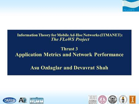 Information <strong>Theory</strong> for Mobile Ad-Hoc Networks (ITMANET): The FLoWS Project Thrust 3 <strong>Application</strong> Metrics and Network Performance Asu Ozdaglar and Devavrat.
