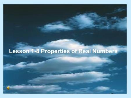 Lesson 1-8 Properties of Real Numbers