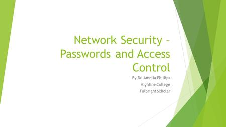 <strong>Network</strong> Security – Passwords and Access Control By Dr. Amelia Phillips Highline College Fulbright Scholar.