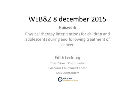 WEB&Z 8 december 2015 Huiswerk Physical <strong>therapy</strong> interventions for children and adolescents during and following treatment of cancer Edith Leclercq Trials.