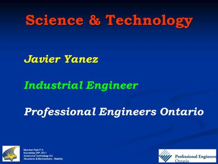 Munden Park P.S. November 28 th, 2011 Science & <strong>Technology</strong> G3 Structures & <strong>Mechanisms</strong> - Stability Science & <strong>Technology</strong> Javier Yanez Industrial Engineer.