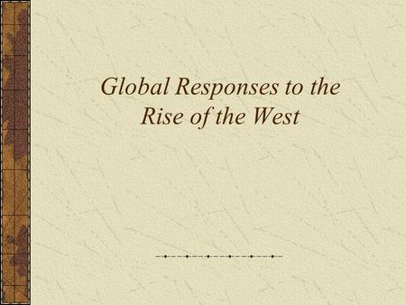 Global Responses to the Rise <strong>of</strong> the West. History <strong>of</strong> Imperialism.