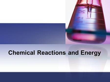 Chemical Reactions and Energy. Energy Exchanges Some chemical reactions, like the ones observed in class, are rapid. They occur as soon as the reactants.