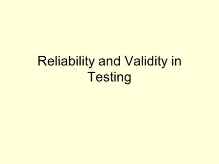 <strong>Reliability</strong> <strong>and</strong> <strong>Validity</strong> in Testing. What is <strong>Reliability</strong>? Consistency Accuracy There is a value related to <strong>reliability</strong> that ranges from -1 to 1.