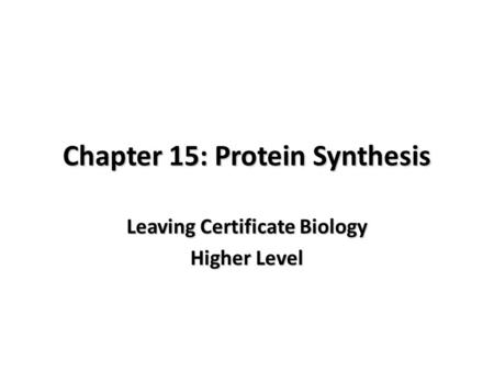 Chapter 15: Protein Synthesis