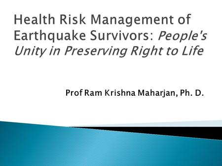 Prof Ram Krishna Maharjan, Ph. D..  A devastating <strong>earthquake</strong> of April 25, and May 12, <strong>2015</strong>  Extensive damage to buildings and thousands of deaths 