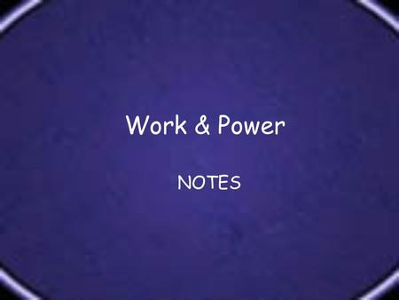 <strong>Work</strong> & <strong>Power</strong> NOTES. Define / Describe <strong>WORK</strong> <strong>Work</strong> is the transfer of <strong>Energy</strong> that occurs when a force makes an object move. <strong>Work</strong> happens when a force moves.