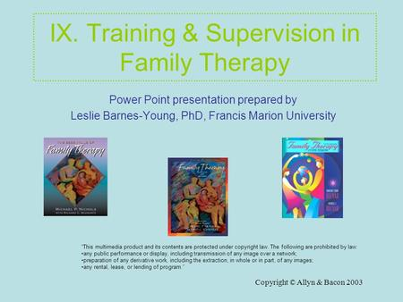 Copyright © Allyn & <strong>Bacon</strong> 2003 IX. Training & Supervision in Family Therapy Power Point presentation prepared by Leslie Barnes-Young, PhD, <strong>Francis</strong> Marion.