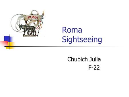Roma Sightseeing Chubich Julia F-22. Presentation outline A capital of Italy Monuments: Pantheon Colosseo Fontana di Trevi Museums: National Museum of.