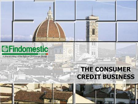 THE CONSUMER CREDIT BUSINESS A shareholding of the Banca CR Firenze Group.