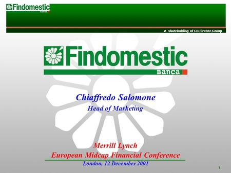 INVESTOR RELATIONS A shareholding of CR Firenze Group 1 Merrill Lynch European Midcap Financial Conference London, 12 December 2001 Chiaffredo Salomone.