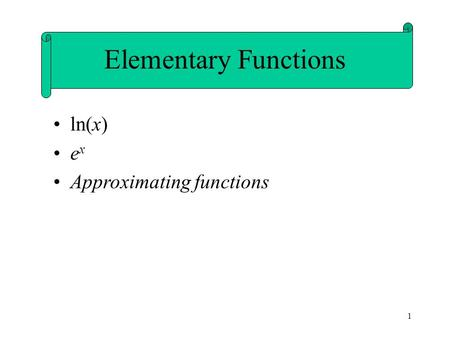 1 ln(x) e x Approximating functions Elementary Functions.