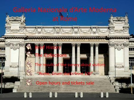 Galleria Nazionale dArte Moderna at Rome Brief History The Collections The results of the survey about visitors Open hours and tickets sale Rome, Gnam.