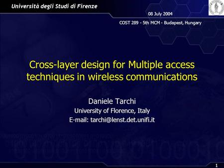 Università degli Studi di Firenze 08 July 2004 COST 289 - 5th MCM - Budapest, Hungary 1 Cross-layer design for Multiple access techniques in wireless communications.