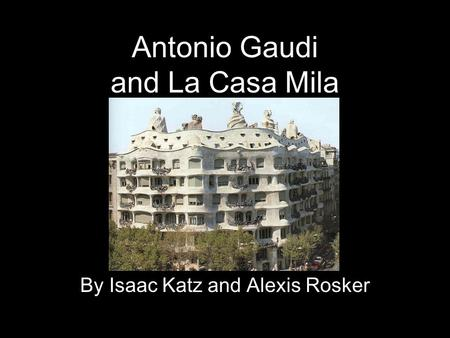 Antonio Gaudi and La Casa Mila