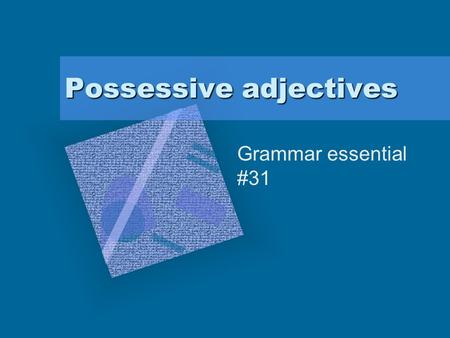 Possessive adjectives Grammar essential #31. Possessive Adjectives One can also make possessives with adjectives. This exist in English as well. his,