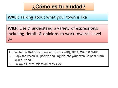 ¿Cómo es tu ciudad? WALT: Talking about what your town is like WILF: Use & understand a variety of expressions, including details & opinions to work towards.