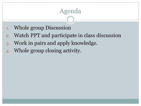 Agenda Whole group Discussion