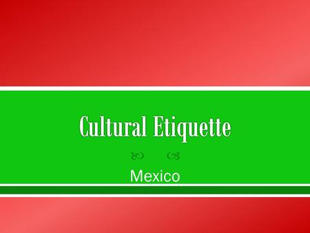 Mexico. Family is the center of the social structure. Open Affection!
