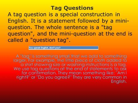You speak English, don't you? statementquestion tag + Positive statement, - negative tag? Snow is white, isn't it? - Negative statement, + positive tag?