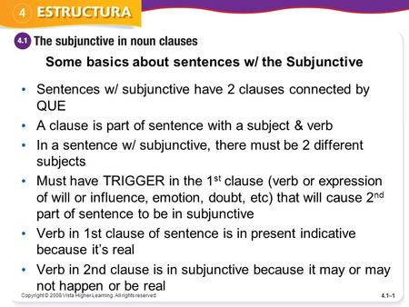 Some basics about sentences w/ the Subjunctive Sentences w/ subjunctive have 2 clauses connected by QUE A clause is part of sentence with a subject & verb.