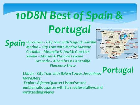 10D8N Best of Spain & Portugal Spain Barcelona – City Tour with Sagrada Familia Madrid – City Tour with Madrid Mosque Cordoba – Mezquita & Jewish Quarters.
