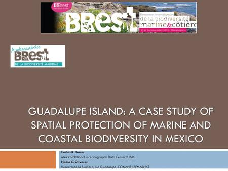 GUADALUPE ISLAND: A CASE STUDY OF SPATIAL PROTECTION OF MARINE AND COASTAL BIODIVERSITY IN MEXICO Carlos R. Torres Mexico National Oceanographic Data Center/UBAC.