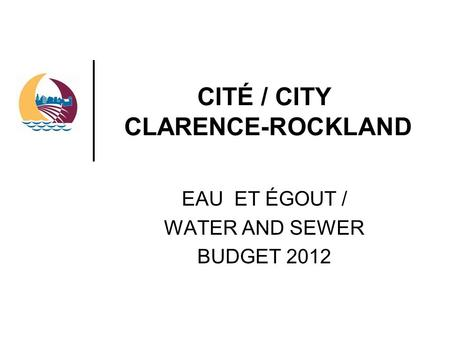 CITÉ / CITY CLARENCE-ROCKLAND EAU ET ÉGOUT / WATER AND SEWER BUDGET 2012.