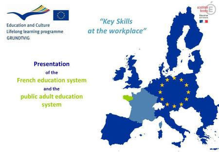 Presentation of the French education system and the public adult education system Key Skills at the workplace.