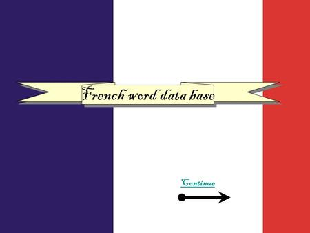 French word data base Continue. Months Numbers To Be To have Countries Beginners conversation School items I live in a….