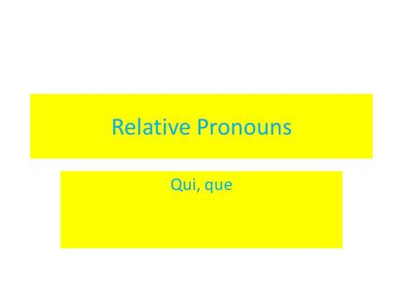 Relative Pronouns Qui, que.
