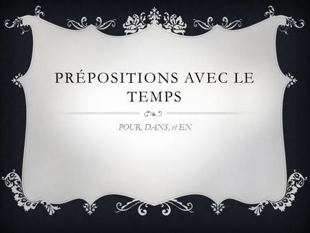 PRÉPOSITIONS AVEC LE TEMPS POUR, DANS, et EN. REVIEW Depuis means since or for. It is used with a French verb in the present tense to talk about an.