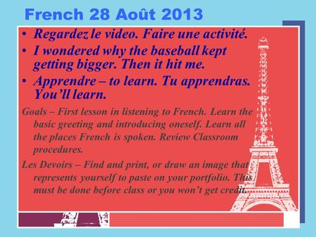 French 28 Août 2013 Regardez le video. Faire une activité. I wondered why the baseball kept getting bigger. Then it hit me. Apprendre – to learn. Tu apprendras.