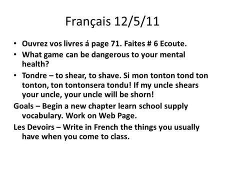 Français 12/5/11 Ouvrez vos livres á page 71. Faites # 6 Ecoute. What game can be dangerous to your mental health? Tondre – to shear, to shave. Si mon.