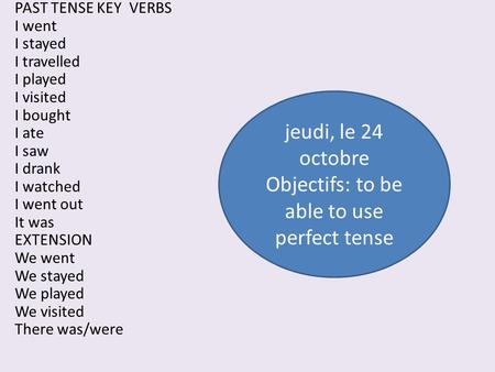 jeudi, le 24 octobre Objectifs: to be able to use perfect tense