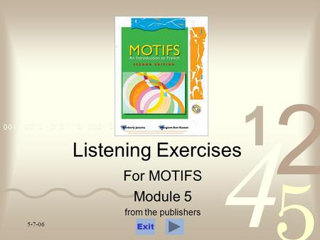5-7-06 Listening Exercises For MOTIFS Module 5 from the publishers Exit.