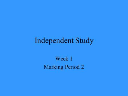 Independent Study Week 1 Marking Period 2. Welcome to Week #1 Marking Period 2 During this marking period, you should continue to do the following each.