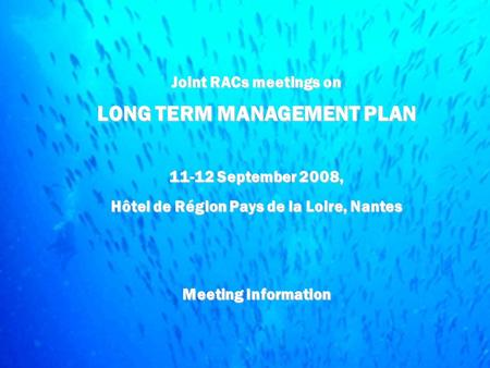 Joint RACs meetings on LONG TERM MANAGEMENT PLAN 11-12 September 2008, Hôtel de Région Pays de la Loire, Nantes Meeting Information.