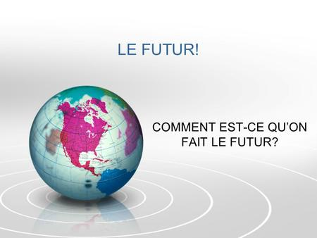 LE FUTUR! COMMENT EST-CE QUON FAIT LE FUTUR?. TAKE THE INFINITIVE LEAVE ON THE IR, ER OR – FOR –RE VERBS, JUST THE R. ADD THE FUTURE ENDINGS: JE = AI.