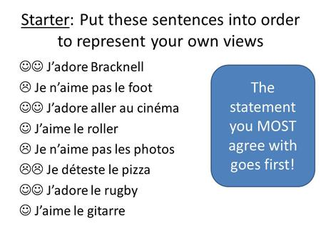 Starter: Put these sentences into order to represent your own views Jadore Bracknell Je naime pas le foot Jadore aller au cinéma Jaime le roller Je naime.