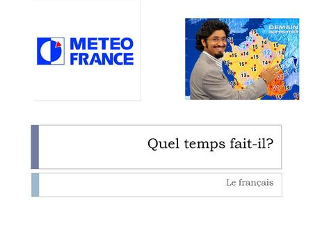 Quel temps fait-il? Le français 1. Il fait beau. (It is beautiful.)