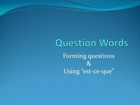 "Forming questions & Using ""est-ce-que"""