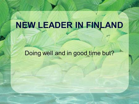 NEW LEADER IN FINLAND Doing well and in good time but?