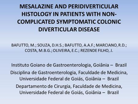 MESALAZINE AND PERIDIVERTICULAR HISTOLOGY IN PATIENTS WITH NON- COMPLICATED SYMPTOMATIC COLONIC DIVERTICULAR DISEASE BAFUTTO, M.; SOUZA, D.H.S.; BAFUTTO,