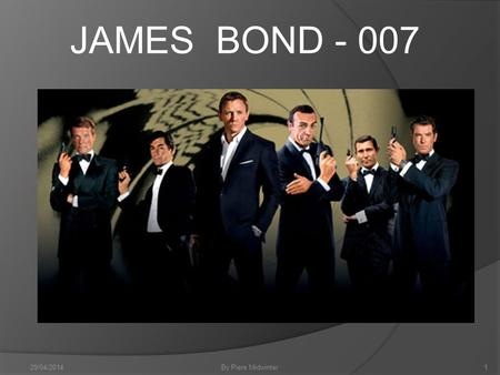 JAMES BOND - 007 By Piers Midwinter29/04/20141. Commander James Bond… A fictional character created in 1953 by writer Ian Fleming, who featured him in.