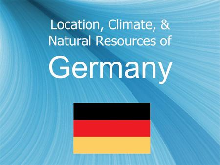 Location, Climate, & Natural Resources of Germany