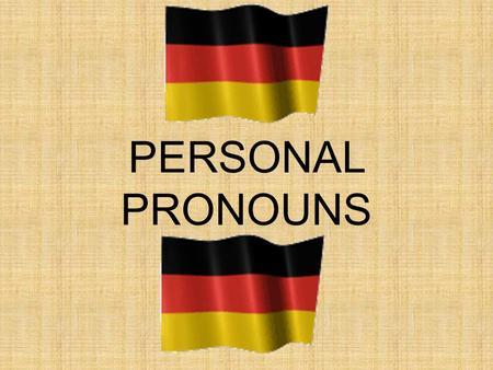 PERSONAL PRONOUNS. Pronoun chart Iichmich Yoududich Heerihn Shesie Ites Wewiruns You guysihreuch Theysie You (formal)Sie.