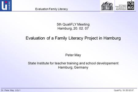 Evaluation Family Literacy Dr. Peter May. LIQ-1QualiFly 19./20.02.07 5th QualiFLY Meeting Hamburg, 20. 02. 07 Evaluation of a Family Literacy Project in.