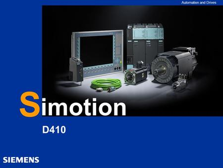 Automation and Drives D410 S imotion. Automation and Drives Motion Control SIMOTION D410 SIMOTION Perspective V2.5/V4.1 - - - - - 01/2007, Seite 2 © Siemens.
